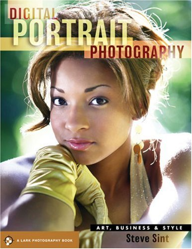 Digital Portrait Photography: Art, Business and Style by Steve Sint