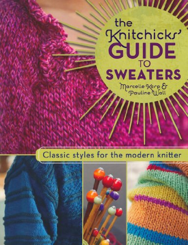 The Knitchicks' Guide to Sweaters: Classic Styles for the Modern Knitter by Marcelle Karp