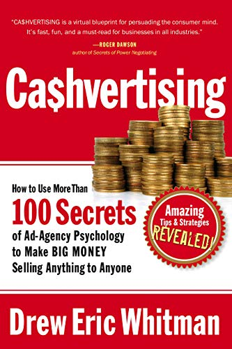 Cashvertising: How to Use 50 Secrets of Ad-Agency Psychology to Make Big Money Selling Anything to Anyone by Drew Eric Whitman