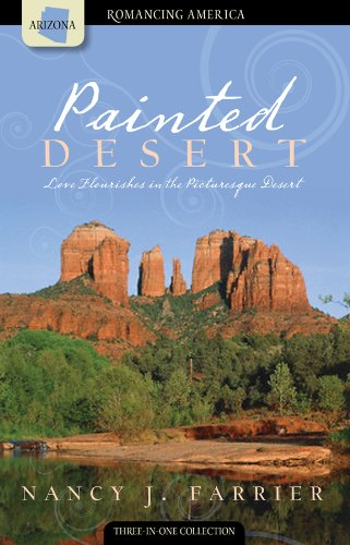 Painted Desert: Love Flourishes in the Picturesque Desert by Nancy J Farrier