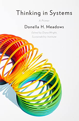 Thinking in Systems: a Primer by Donella H. Meadows