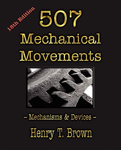 507 Mechanical Movements: Mechanisms and Devices by Henry T Brown