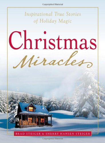 Christmas Miracles: Inspirational True Stories of Holiday Magic by Brad Steiger