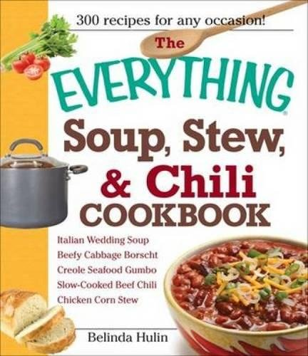 "The ""Everything"" Soup, Stew, and Chili Cookbook by Belinda Hulin"