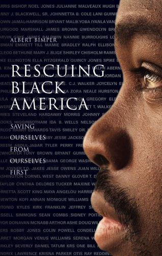 Rescuing Black America: Saving Ourselves from Ourselves First by Albert Bimper