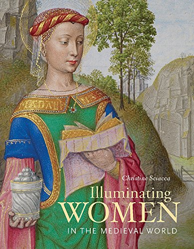 Illuminating Women in the Medieval World by Christine Sciacca