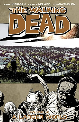 The Walking Dead: Volume 16: A Larger World by Charlie Adlard