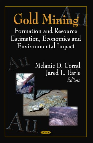Gold Mining: Formation and Resource Estimation, Economics and Environmental Impact by Melanie D. Corral