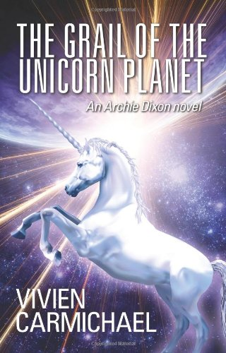 The Grail of the Unicorn Planet: An Archie Dixon Novel by Vivien Carmichael