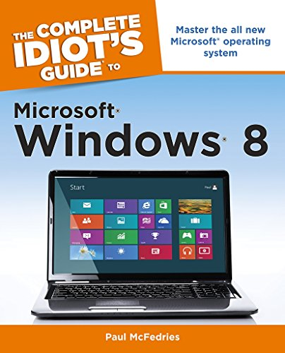 The Complete Idiot's Guide to Microsoft Windows 8 by Paul McFedries