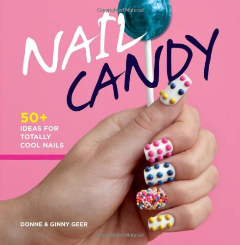 Nail Candy: 50+ Ideas for Totally Cool Nails by Donne And Ginny Geer