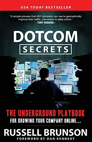 Dotcom Secrets: The Underground Playbook for Growing Your Company Online by Russell Brunson