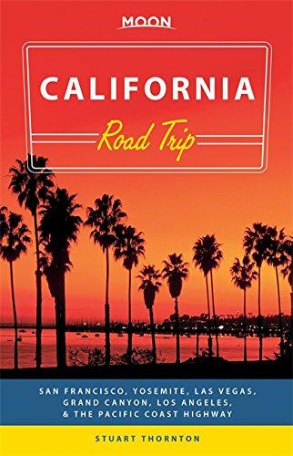 Moon California Road Trip: San Francisco, Yosemite, Las Vegas, Grand Canyon, Los Angeles & the Pacific Coast by Stuart Thornton