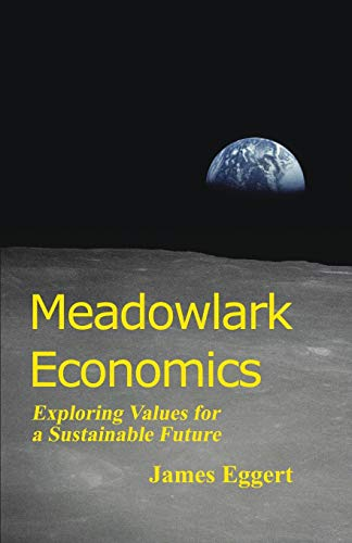 Meadowlark Economics: Exploring Values for a Sustainable Future (Revised Edition) by James Eggert