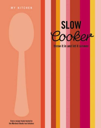 My Kitchen: Slow Cooker: Throw it in and Let it Simmer by