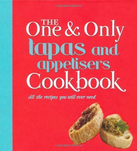 Tapas and Appetisers: All the Recipes You Will Ever Need by