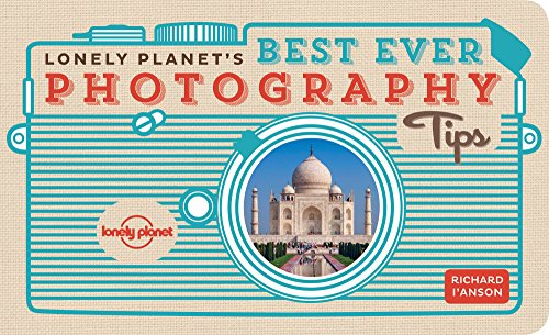 Lonely Planet's Best Ever Photography Tips by Lonely Planet