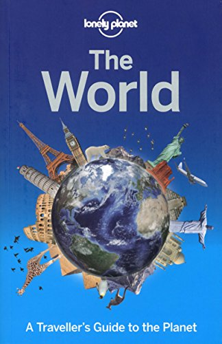 Lonely Planet the World: A Traveller's Guide to the Planet by Lonely Planet