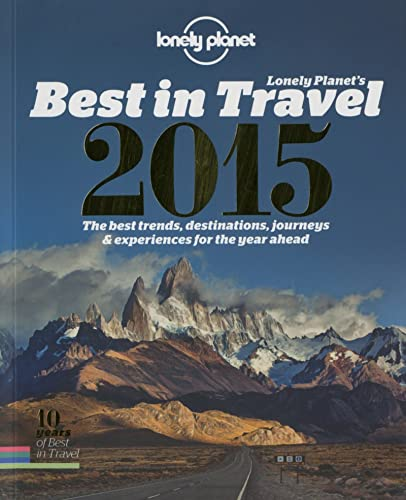 Lonely Planet's Best in Travel 2015: The Best Trends, Destinations, Journeys & Experiences for the Year Ahead by Lonely Planet