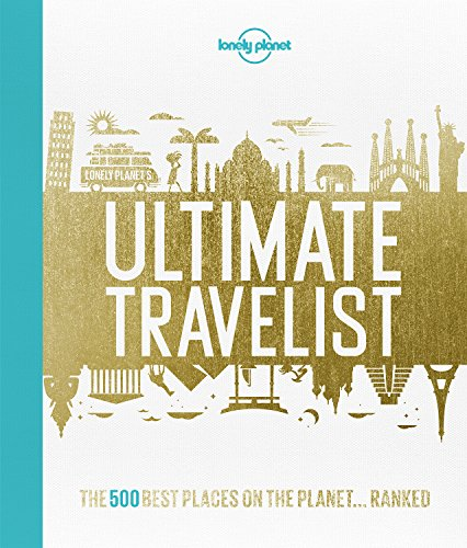 Lonely Planet's Ultimate Travelist: The 500 Best Places on the Planet...Ranked by Lonely Planet