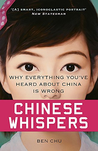 Chinese Whispers: Why Everything You've Heard About China is Wrong by Ben Chu