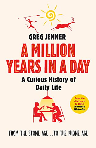 A Million Years in a Day: A Curious History of Daily Life by Greg Jenner