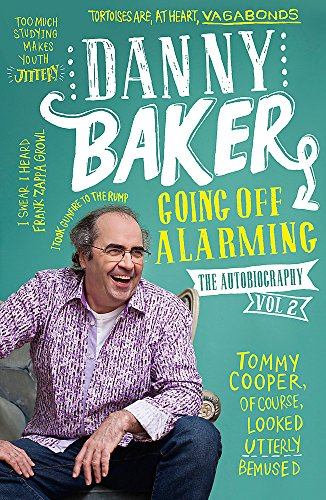Going off Alarming: The Autobiography: Volume 2 by Danny Baker