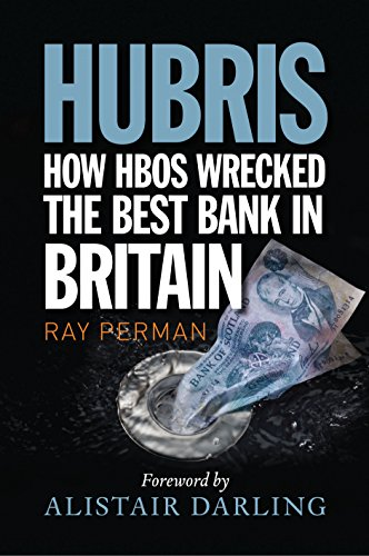 Hubris: How HBOS Wrecked the Best Bank in Britain by Ray Perman