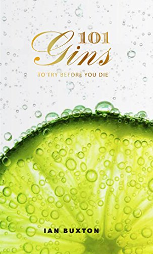 101 Gins: To Try Before You Die by Ian Buxton