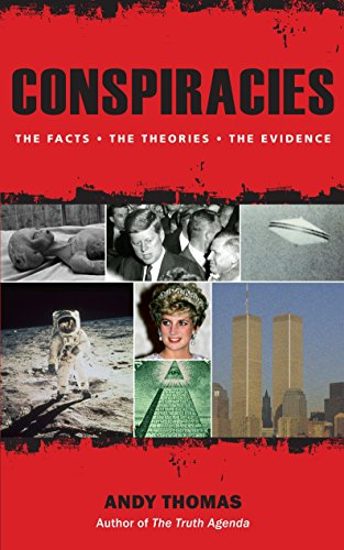 Conspiracies: The Facts. The Theories. The Evidence by Andy Thomas