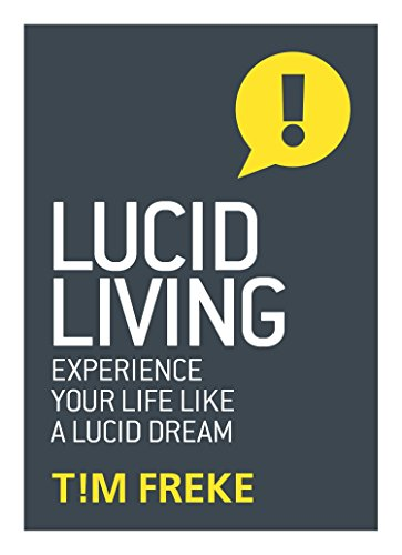 Lucid Living: Life is a Dream, Do You Want to Wake Up? by Timothy Freke