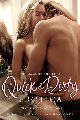 The Mammoth Book of Quick & Dirty Erotica by Maxim Jakubowski