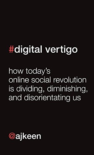 Digital Vertigo: How Today's Online Social Revolution Is Dividing, Diminishing, and Disorienting Us by Andrew Keen
