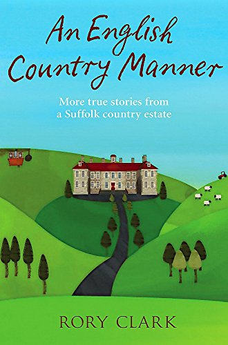 An English Country Manner: More True Stories from a Suffolk Country Estate by Rory Clark