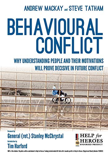 Behavioural Conflict: Why Understanding People and Their Motives Will Prove Decisive in Future Conflict by Steve Tatham