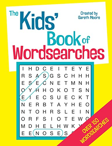 The Kids' Book of Word Searches by Gareth Moore, B.Sc, M.Phil, Ph.D
