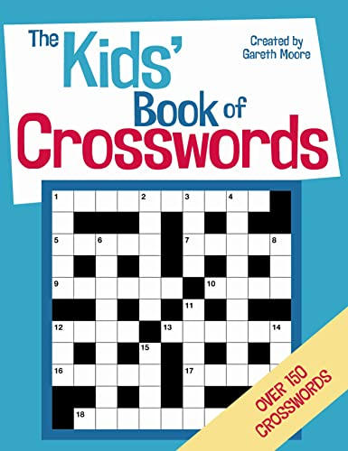 The Kids' Book of Crosswords by Gareth Moore, B.Sc, M.Phil, Ph.D