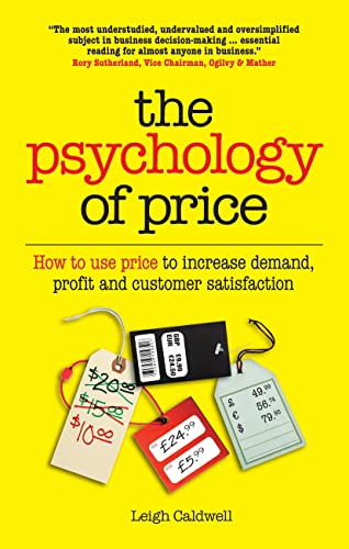 The Psychology of Price: How to Use Price to Increase Demand, Profit and Customer Satisfaction by Leigh Caldwell