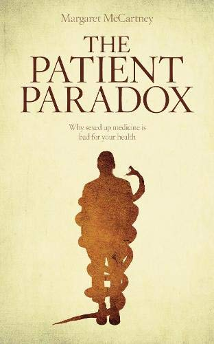The Patient Paradox: Why Sexed Up Medicine is Bad for Your Health by Margaret McCartney