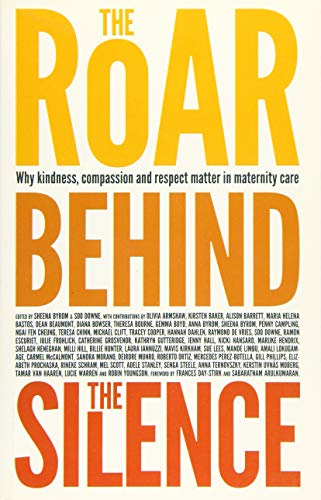 The Roar Behind the Silence: Why Kindness, Compassion and Respect Matter in Maternity Care by Sheena Byrom