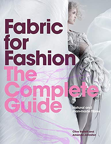Fabric for Fashion: The Complete Guide: Natural and Man-made Fibres by Clive Hallett