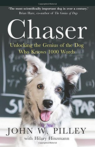 Chaser: Unlocking the Genius of the Dog Who Knows 1000 Words by Dr. John W. Pilley
