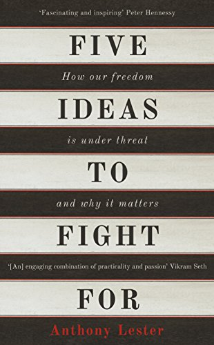 Five Ideas to Fight for: How Our Freedom is Under Threat and Why it Matters by Anthony Lester