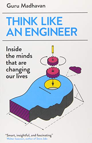 Think Like an Engineer: Inside the Minds That are Changing Our Lives by Guru Madhavan