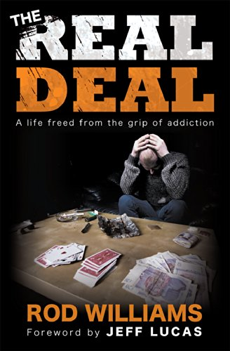The Real Deal: A Life Freed from the Grip of Addiction by Rod Williams