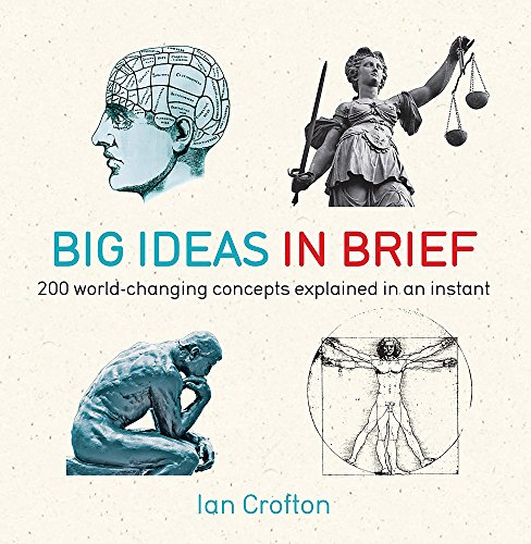Big Ideas in Brief: 200 World-Changing Concepts Explained in an Instant by Ian Crofton