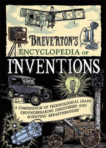 Breverton's Encyclopedia of Inventions: A Compendium of Technological Leaps, Groundbreaking Discoveries and Scientific Breakthroughs That Changed the World by Terry Breverton