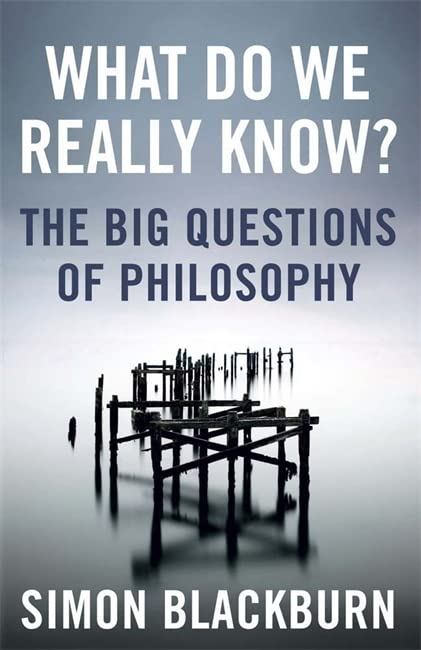 What Do We Really Know?: The Big Questions in Philosophy by Simon Blackburn
