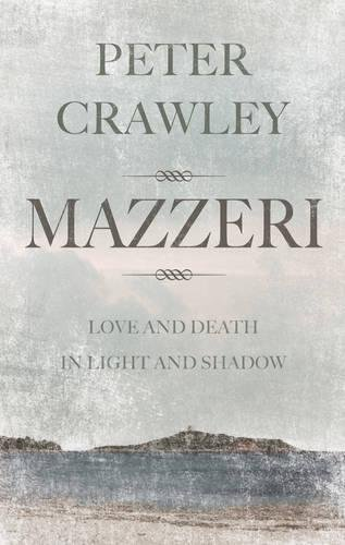 Mazzeri: Love and Death in Light and Shadow. A Novel of Corsica by Peter Crawley