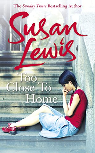 Too Close to Home: Novel 3 by Susan Lewis
